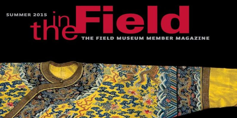 "The cover of ""In The Field"" member magazine, Summer 2015. Featuring an imperial Qing Dynasty silk robe from the Cyrus Tang Hall of China."